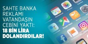 Sahte banka reklamı vatandaşın cebini yaktı: 18 bin lira dolandırdılar!