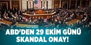 ABD'den 29 Ekim günü skandal onay! Ermenileri sevindirdiler!