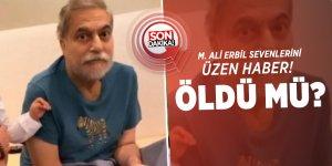 Mehmet Ali Erbil sevenlerini üzen haber! Mehmet Ali Erbil öldü mü?