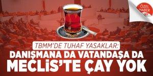 TBMM'de tuhaf yasaklar: Danışmana da vatandaşa da Meclis'te çay yok