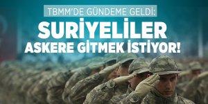 TBMM'de gündeme geldi: Suriyeliler askere gitmek istiyor!