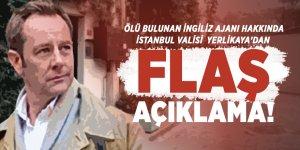 Ölü bulunan İngiliz Ajanı hakkında İstanbul Valisi Yerlikaya'dan flaş açıklama!