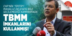CHP'nin 'tipitip'i mahalle delegesi bile seçilemediği kampanyada TBMM imkanlarını kullanmış!