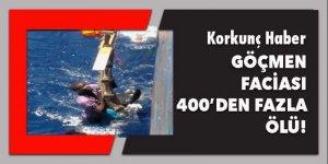 Göçmen faciası! 400'den fazla ölü
