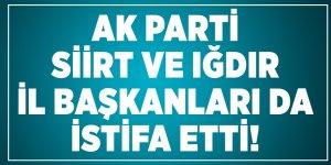 AK Parti Siirt ve Iğdır İl Başkanları da istifa etti!