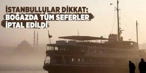 İstanbullular dikkat: Boğazda tüm seferler iptal edildi