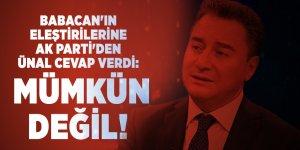 Babacan'ın eleştirilerine AK Parti'den Ünal cevap verdi: Mümkün değil!