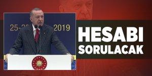 Cumhurbaşkanı Erdoğan açıkladı: Hesap sorulacak!