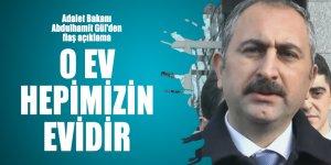 Adalet Bakanı Abdulhamit Gül'den flaş açıklama: O ev hepimizin evidir