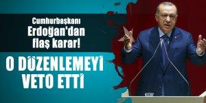 Cumhurbaşkanı Erdoğan'dan flaş karar! O düzenlemeyi veto etti