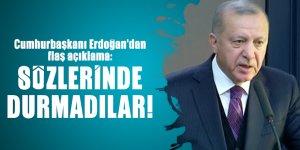 Cumhurbaşkanı Erdoğan'dan flaş açıklama: Sözlerinde durmadılar!