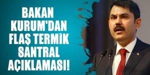Bakan Kurum'dan flaş termik santral açıklaması!