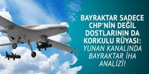 BAYRAKTAR sadece CHP'nin değil dostlarının da korkulu rüyası: Yunan kanalında BAYRAKTAR İHA analizi!