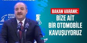 Bakan Varank: Bize ait bir otomobile kavuşuyoruz