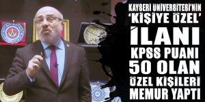 Kayseri Üniversitesi 'kişiye özel' ilan hazırlayınca, 'özel kişiler' 50 KPSS puanıyla memur oldu!