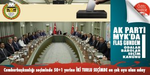 AK Parti MYK Odalar ve Barolarla Seçim Kanunu masaya yatırdı: 50+1 yerine iki turlu seçim