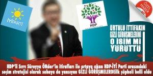 İYİ Parti-HDP arasındaki GİZLİ GÖRÜŞMELERİ kim yürüttü? Şüpheler o isimde