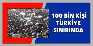 100 bin kişi Türkiye'ye doğru kaçıyor