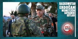 BAŞKOMUTAN Erdoğan Mehmetçiğin bayramını kutladı