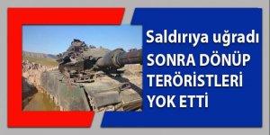 Saldırıya uğrayan Türk tankı dönüp teröristleri yok etti!