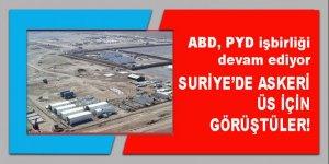 ABD ile PYD Suriye'de askeri üs için görüştü!