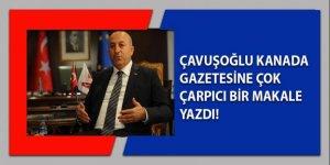 Bakan Çavuşoğlu, Kanada gazetesine makale yazdı