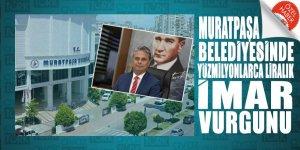 Muratpaşa Belediyesi'nde FETÖ bağlantısından sonra yüzmilyonlarca lirayı bulan İMAR RANTI skandalı patlak verdi