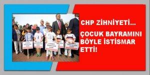 CHP zihniyeti çocuk bayramını böyle istismar etti!