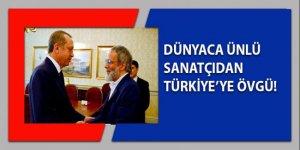 Dünyaca ünlü sanatçıdan Türkiye'ye övgü!