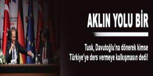 Tusk: Kimse Türkiye'ye ders vermeye kalkışmasın!