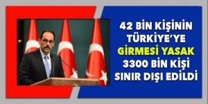 42 bin kişinin Türkiye'ye girişi yasak, 3300 kişi sınır dışı edildi!