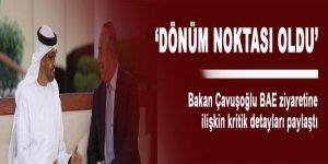 Çavuşoğlu BAE ziyaretini, ilişkilerin dönüm noktası olarak niteledi