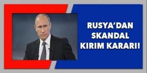 Rusya'dan skandal Kırım kararı!