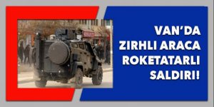 Van'da zırhlı araca roketatarlı saldırı!