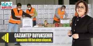 Gaziantep Büyükşehir Ramazanda 100 bin aileye dokunacak