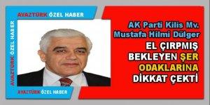 AK Parti Kilis Mv. Dülger'den 'fısıltı haberlerine önem vermeyin' uyarısı