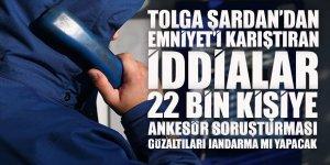 Gazeteci Tolga Şardan'dan Emniyet'i karıştıran iddia: Her rütbeden 22 bin polise Jandarmanın yürüteceği Ankesör soruşturması