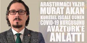 Araştırmacı Yazar Murat Akan AVAZTÜRK'e konuştu: Koronavirüs küçük bir küresel azınlığın yeni bir dünya düzeni kurması için bir kaldıraç olarak kullanılıyor