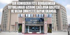 Bir komiserin FETÖ borsasından tutuklaması üzerine Çağlayan Adliyesi ve Vatan Emniyette büyük skandal