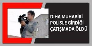 DİHA muhabiri polisle girdiği çatışmada öldürüldü
