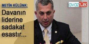 AK Parti Milletvekili Metin Külünk: Davanın liderine sadakat esastır