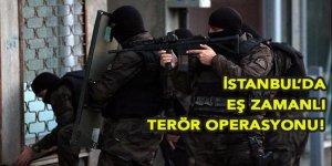 İstanbul'da eş zamanlı terör operasyonu!