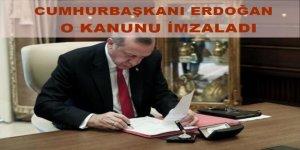 Cumhurbaşkanı Erdoğan o kanunu onayladı.