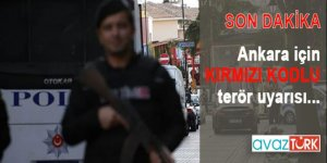 Ankara için 'KIRMIZI KODLU' terör uyarısı!