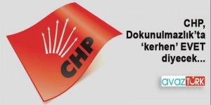 CHP, dokunulmazlıkta 'kerhen' EVET diyecek!