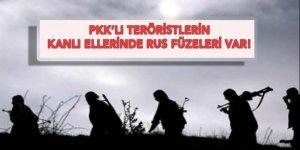 PKKlı teröristlerin kanlı ellerinde onlarca Rus füzesi var!