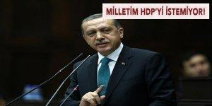 Cumhurbaşkanı Erdoğan: Milletim HDP'yi istemiyor!