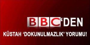 BBC'den dokunulmazlıkların kaldırılmasına küstah yorum!