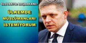 Slovakya Başbakanı Robert Fico : Ülkemde Müslümanları istemiyorum