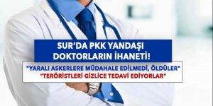 Sur'da, PKK yandaşı doktorların ihaneti!
